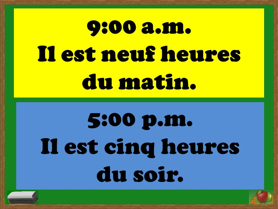 AM & PM These expressions are ENGLISH Do NOT use in French Instead, use: du matin … in the morning de laprès-midi … in the afternoon (use for 12 – 4) du soir … in the evening (use for 5)