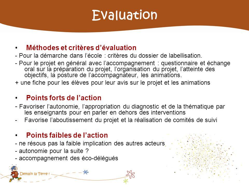 Evaluation Méthodes et critères dévaluation - Pour la démarche dans lécole : critères du dossier de labellisation. - Pour le projet en général avec la