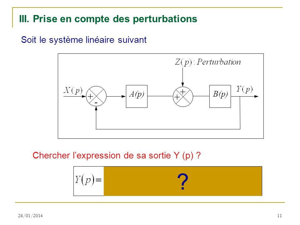 26/01/201411 III. Prise en compte des perturbations Soit le système linéaire suivant Chercher lexpression de sa sortie Y (p) ? + - A(p) B(p) + + ?