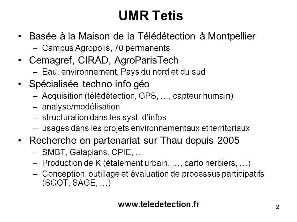 2 UMR Tetis Basée à la Maison de la Télédétection à Montpellier –Campus Agropolis, 70 permanents Cemagref, CIRAD, AgroParisTech –Eau, environnement, P