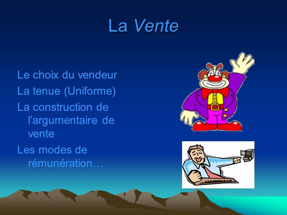 La Vente Le choix du vendeur La tenue (Uniforme) La construction de largumentaire de vente Les modes de rémunération…