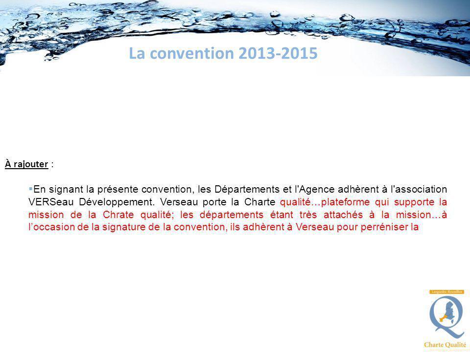 À rajouter : En signant la présente convention, les Départements et l'Agence adhèrent à l'association VERSeau Développement. Verseau porte la Charte q