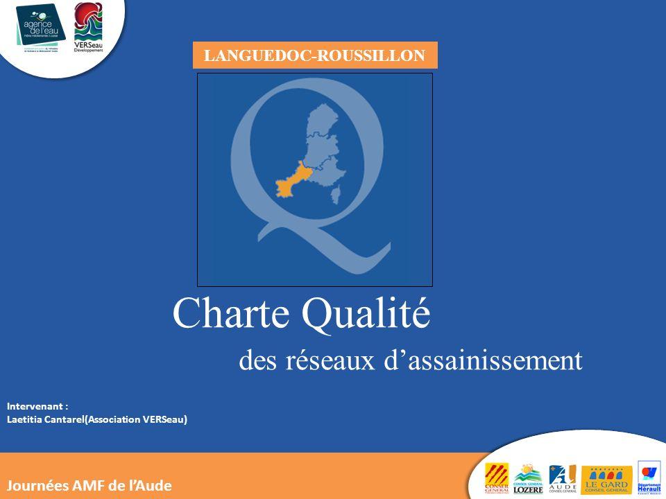 Charte Qualité des réseaux dassainissement LANGUEDOC-ROUSSILLON Journées AMF de lAude Intervenant : Laetitia Cantarel(Association VERSeau)