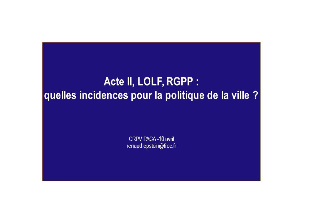 CRPV PACA Avril 2009 Acte II, LOLF, RGPP : quelles incidences pour la politique de la ville ? CRPV PACA -10 avril renaud.epstein@free.fr