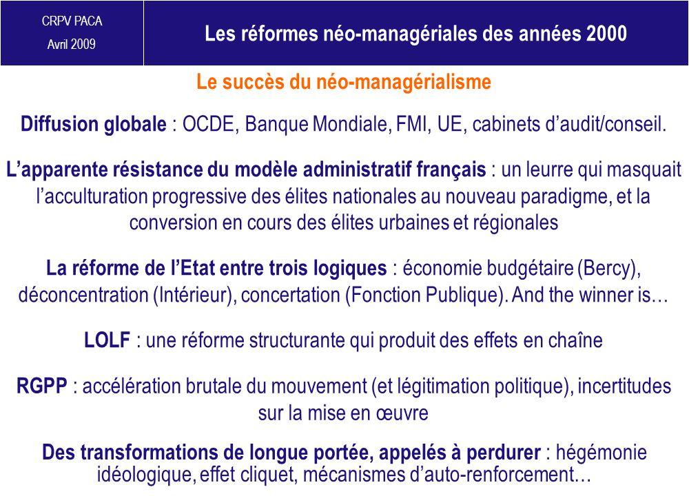 CRPV PACA Avril 2009 Diffusion globale : OCDE, Banque Mondiale, FMI, UE, cabinets daudit/conseil. Le succès du néo-managérialisme Des transformations