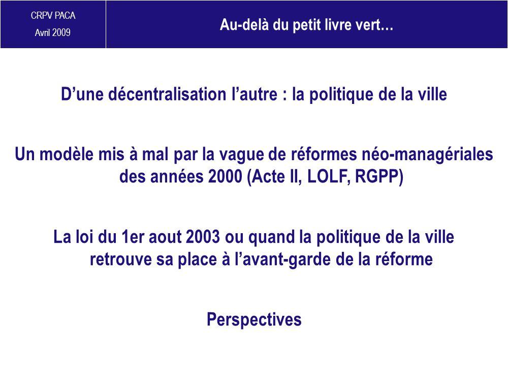 CRPV PACA Avril 2009 La loi du 1er aout 2003 ou quand la politique de la ville retrouve sa place à lavant-garde de la réforme Dune décentralisation la