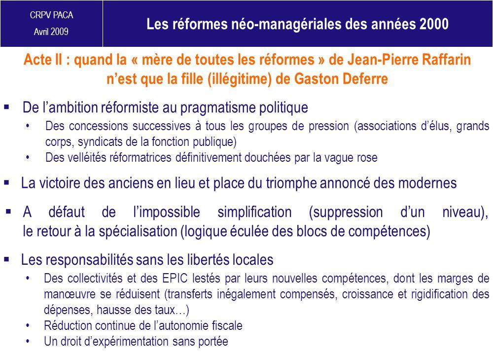 CRPV PACA Avril 2009 Acte II : quand la « mère de toutes les réformes » de Jean-Pierre Raffarin nest que la fille (illégitime) de Gaston Deferre Les r