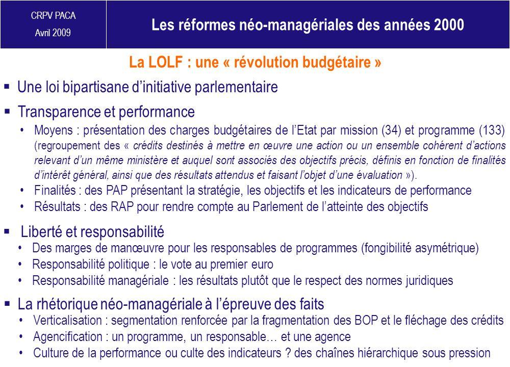 CRPV PACA Avril 2009 Les réformes néo-managériales des années 2000 Une loi bipartisane dinitiative parlementaire La LOLF : une « révolution budgétaire