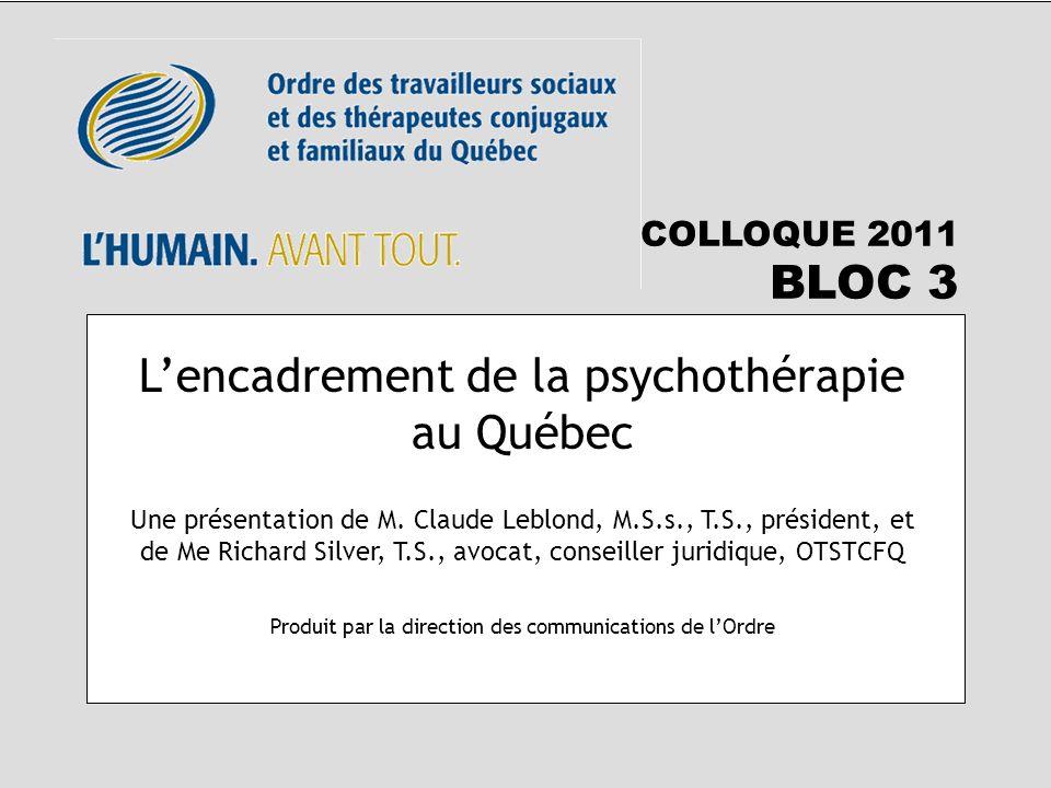 Lencadrement de la psychothérapie au Québec Une présentation de M. Claude Leblond, M.S.s., T.S., président, et de Me Richard Silver, T.S., avocat, con
