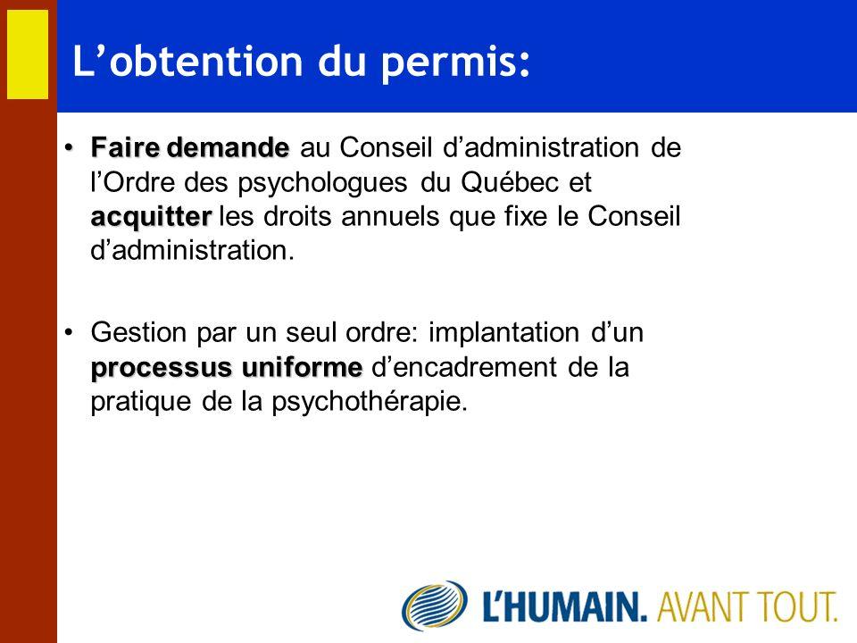 Lobtention du permis: Faire demande au Conseil dadministration de lOrdre des psychologues du Québec et acquitter les droits annuels que fixe le Consei