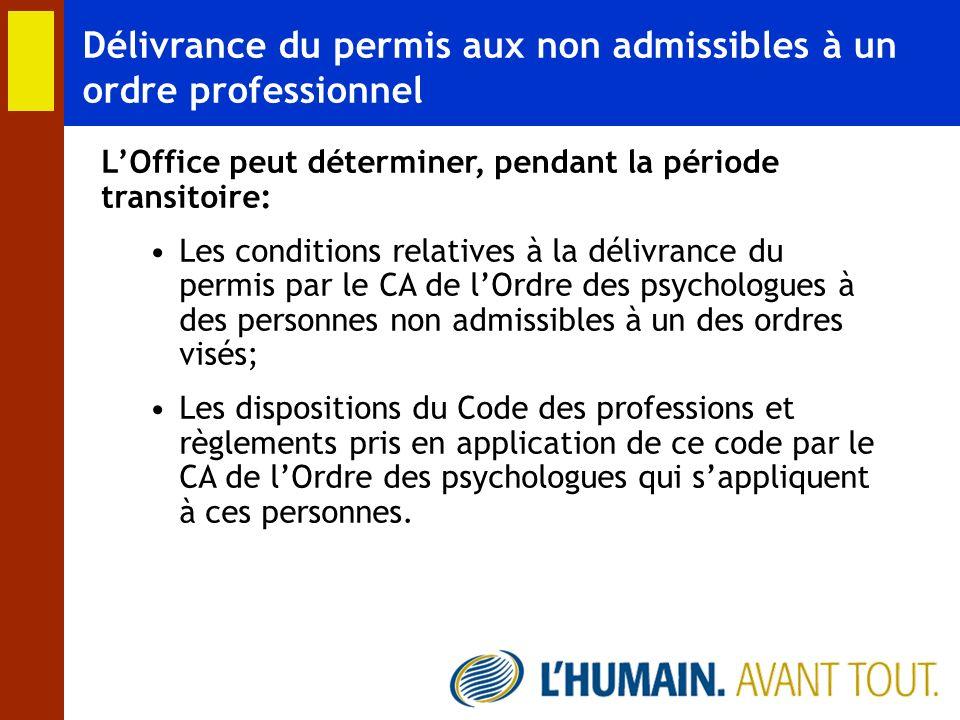 Délivrance du permis aux non admissibles à un ordre professionnel LOffice peut déterminer, pendant la période transitoire: Les conditions relatives à