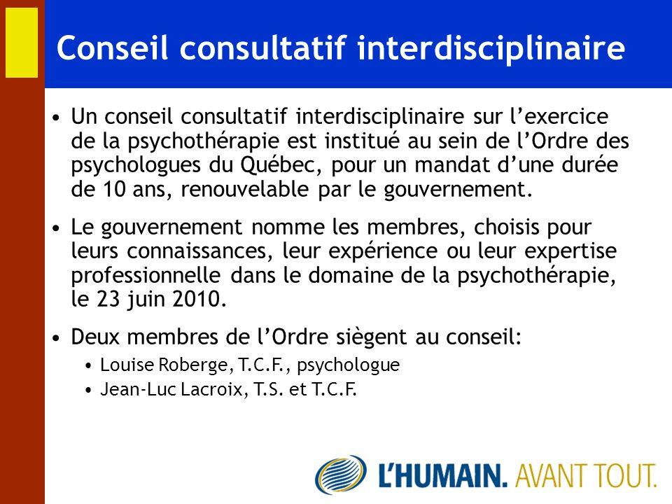 Conseil consultatif interdisciplinaire Un conseil consultatif interdisciplinaire sur lexercice de la psychothérapie est institué au sein de lOrdre des
