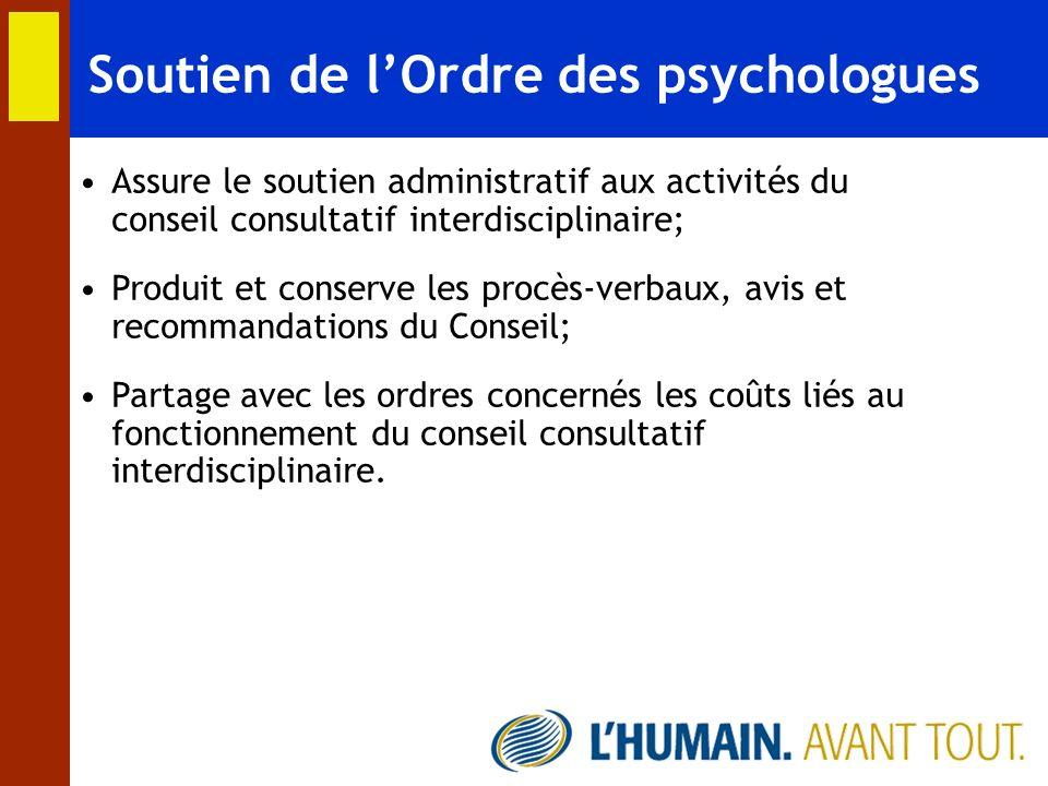 Soutien de lOrdre des psychologues Assure le soutien administratif aux activités du conseil consultatif interdisciplinaire; Produit et conserve les pr