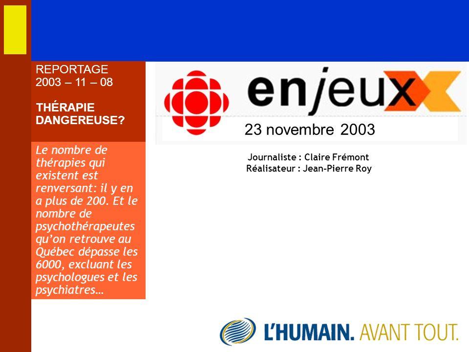 23 novembre 2003 REPORTAGE 2003 – 11 – 08 THÉRAPIE DANGEREUSE? Le nombre de thérapies qui existent est renversant: il y en a plus de 200. Et le nombre