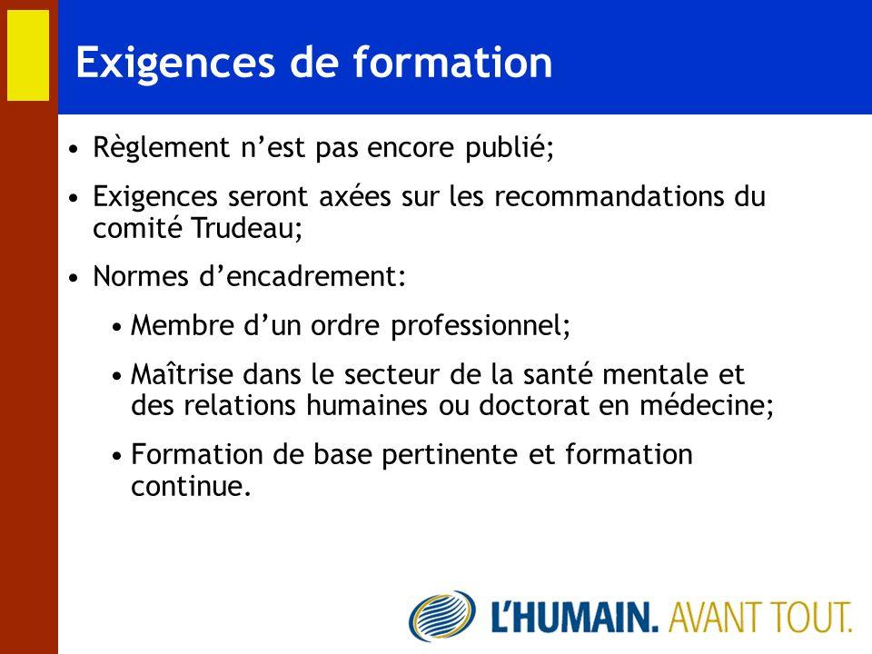 Exigences de formation Règlement nest pas encore publié; Exigences seront axées sur les recommandations du comité Trudeau; Normes dencadrement: Membre