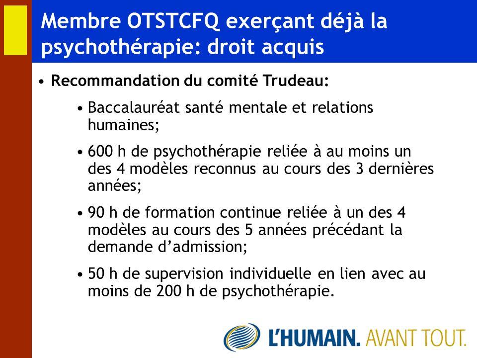 Membre OTSTCFQ exerçant déjà la psychothérapie: droit acquis Recommandation du comité Trudeau: Baccalauréat santé mentale et relations humaines; 600 h