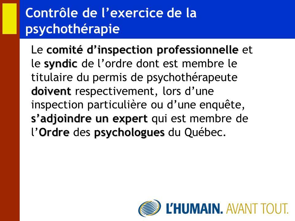 Contrôle de lexercice de la psychothérapie Le c cc comité dinspection professionnelle et le s ss syndic de lordre dont est membre le titulaire du perm