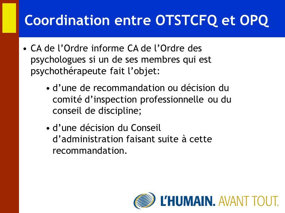 Coordination entre OTSTCFQ et OPQ CA de lOrdre informe CA de lOrdre des psychologues si un de ses membres qui est psychothérapeute fait lobjet: dune d