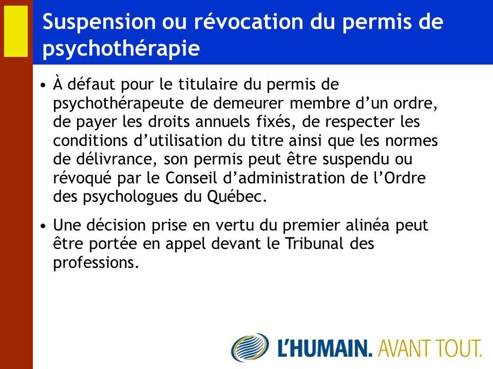 Suspension ou révocation du permis de psychothérapie À défaut pour le titulaire du permis de psychothérapeute de demeurer membre dun ordre, de payer l