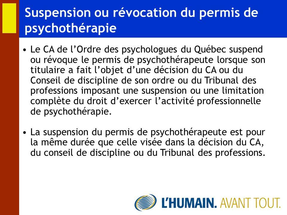 Suspension ou révocation du permis de psychothérapie Le CA de lOrdre des psychologues du Québec suspend ou révoque le permis de psychothérapeute lorsq