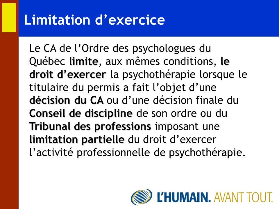Limitation dexercice Le CA de lOrdre des psychologues du Québec l ll limite, aux mêmes conditions, l ll le droit dexercer la psychothérapie lorsque le