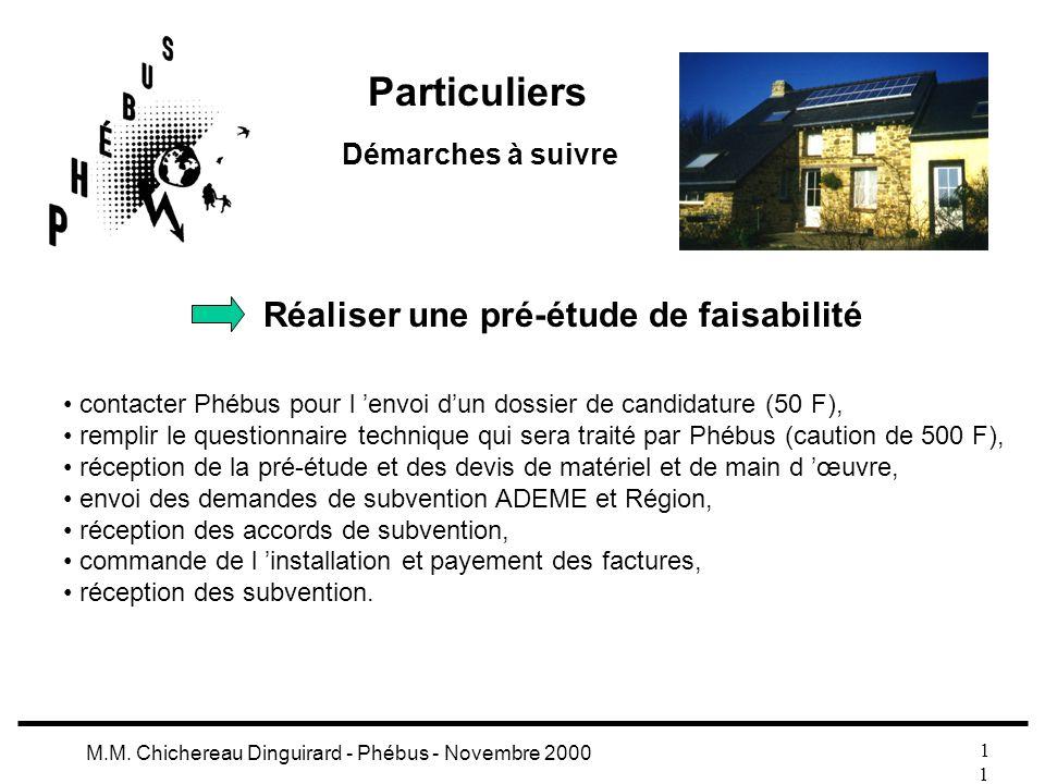 1 M.M. Chichereau Dinguirard - Phébus - Novembre 2000 Particuliers Démarches à suivre Réaliser une pré-étude de faisabilité contacter Phébus pour l en
