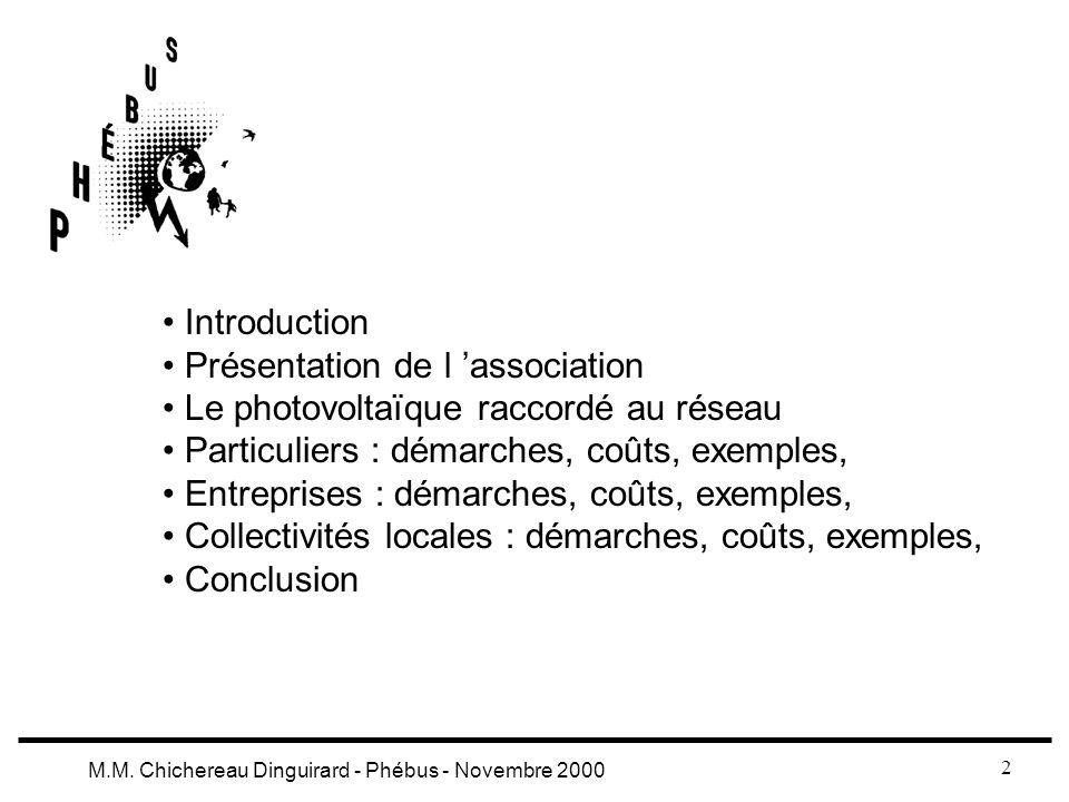 2 M.M. Chichereau Dinguirard - Phébus - Novembre 2000 Introduction Présentation de l association Le photovoltaïque raccordé au réseau Particuliers : d