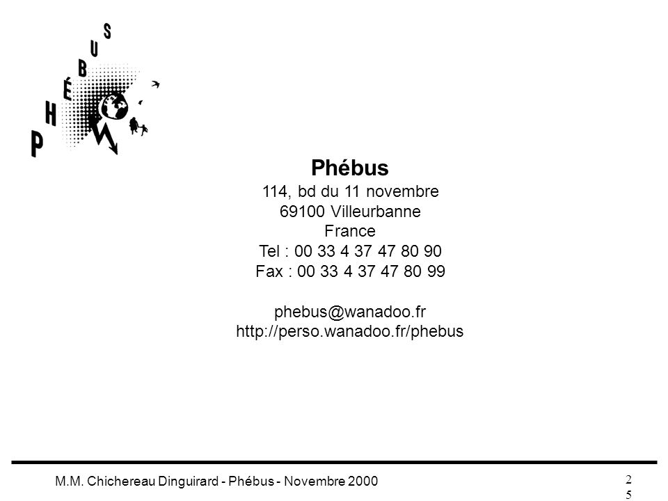 2525 M.M. Chichereau Dinguirard - Phébus - Novembre 2000 Phébus 114, bd du 11 novembre 69100 Villeurbanne France Tel : 00 33 4 37 47 80 90 Fax : 00 33