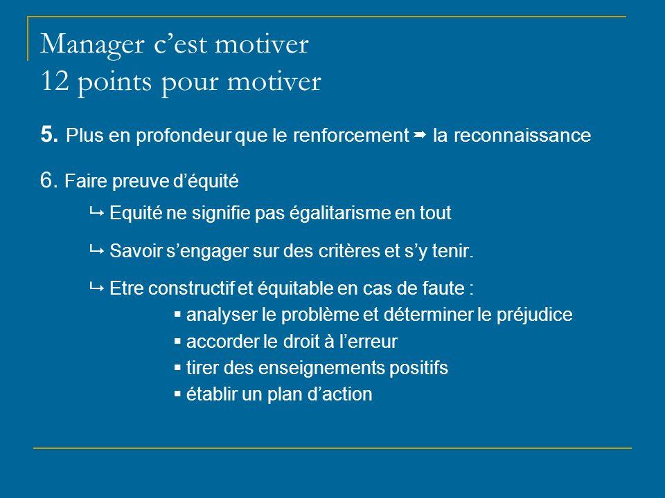 Manager cest motiver 12 points pour motiver 5. Plus en profondeur que le renforcement la reconnaissance 6. Faire preuve déquité Equité ne signifie pas