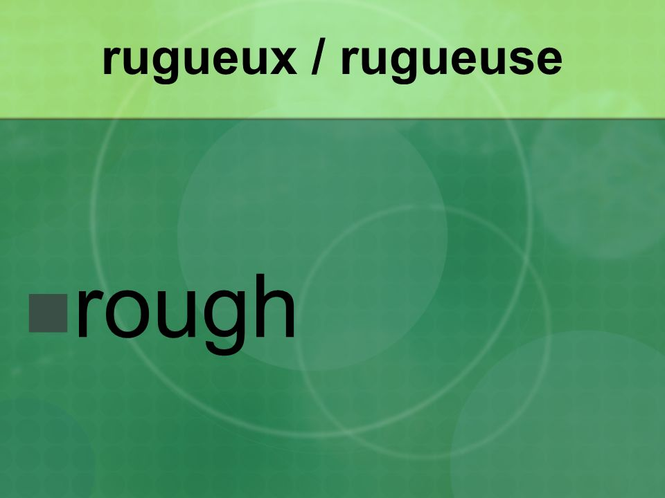 rugueux / rugueuse rough