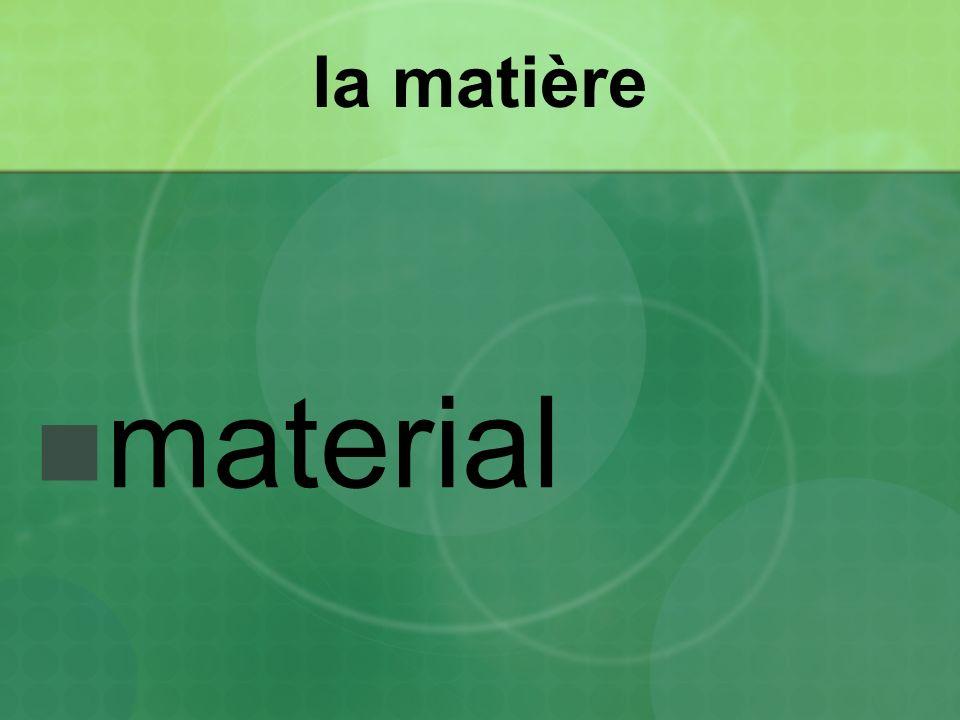 la matière material