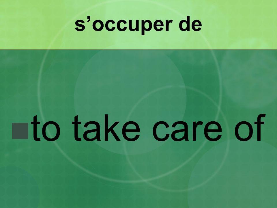 soccuper de to take care of