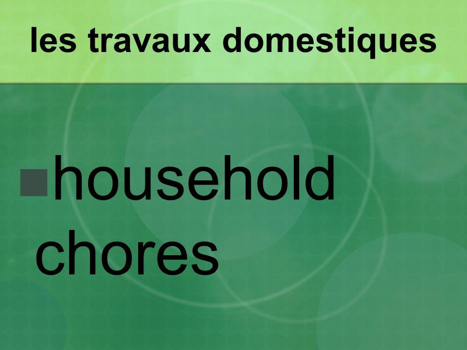 les travaux domestiques household chores