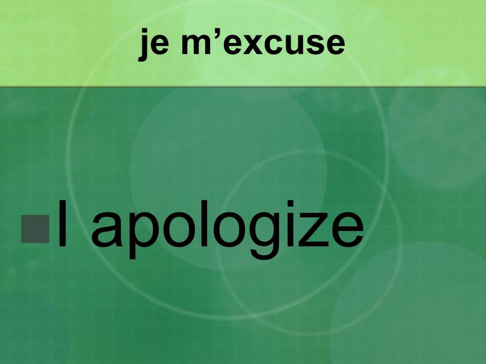 je mexcuse I apologize