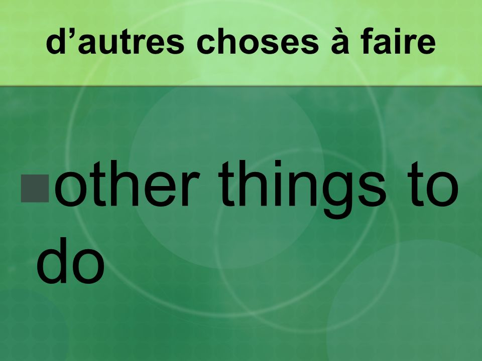dautres choses à faire other things to do