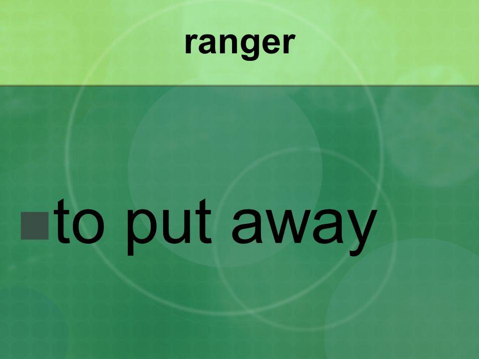 ranger to put away