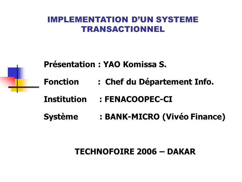 Présentation : YAO Komissa S. Fonction : Chef du Département Info. Institution : FENACOOPEC-CI Système : BANK-MICRO (Vivéo Finance) TECHNOFOIRE 2006 –