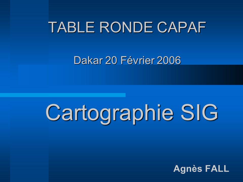 TABLE RONDE CAPAF Dakar 20 Février 2006 Agnès FALL Cartographie SIG