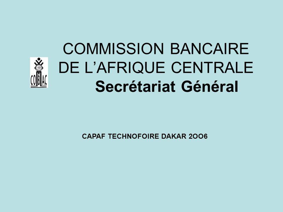 COMMISSION BANCAIRE DE LAFRIQUE CENTRALE Secrétariat Général CAPAF TECHNOFOIRE DAKAR 2OO6