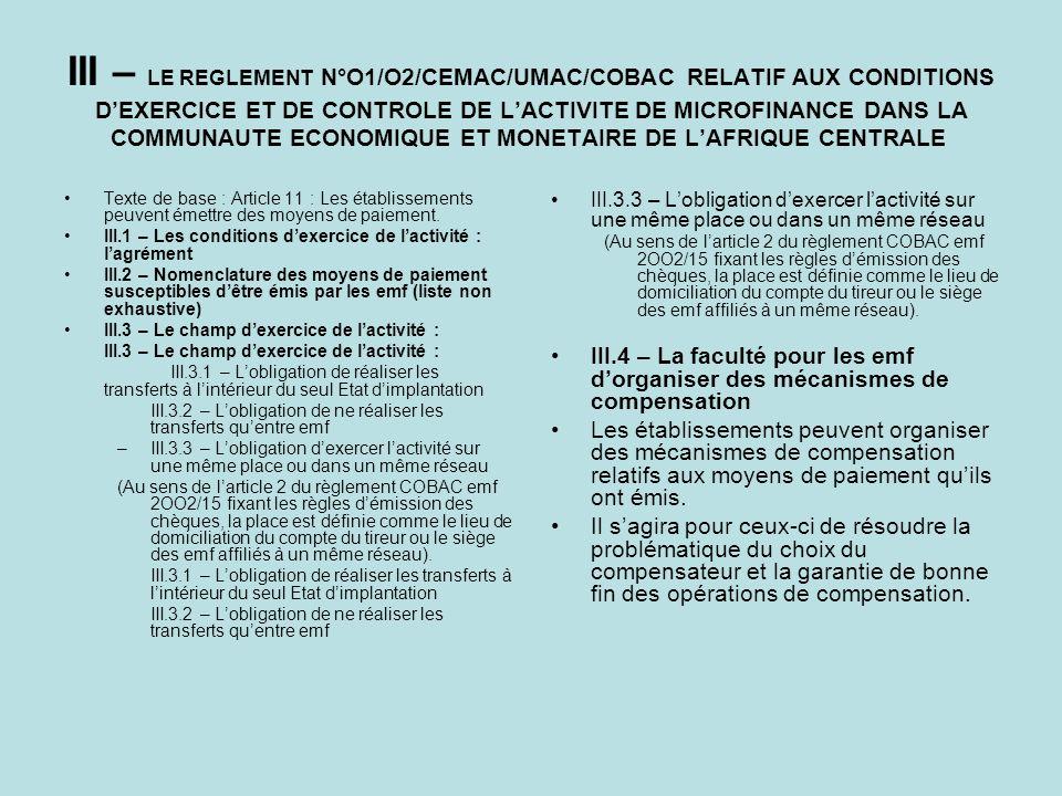 III – LE REGLEMENT N°O1/O2/CEMAC/UMAC/COBAC RELATIF AUX CONDITIONS DEXERCICE ET DE CONTROLE DE LACTIVITE DE MICROFINANCE DANS LA COMMUNAUTE ECONOMIQUE
