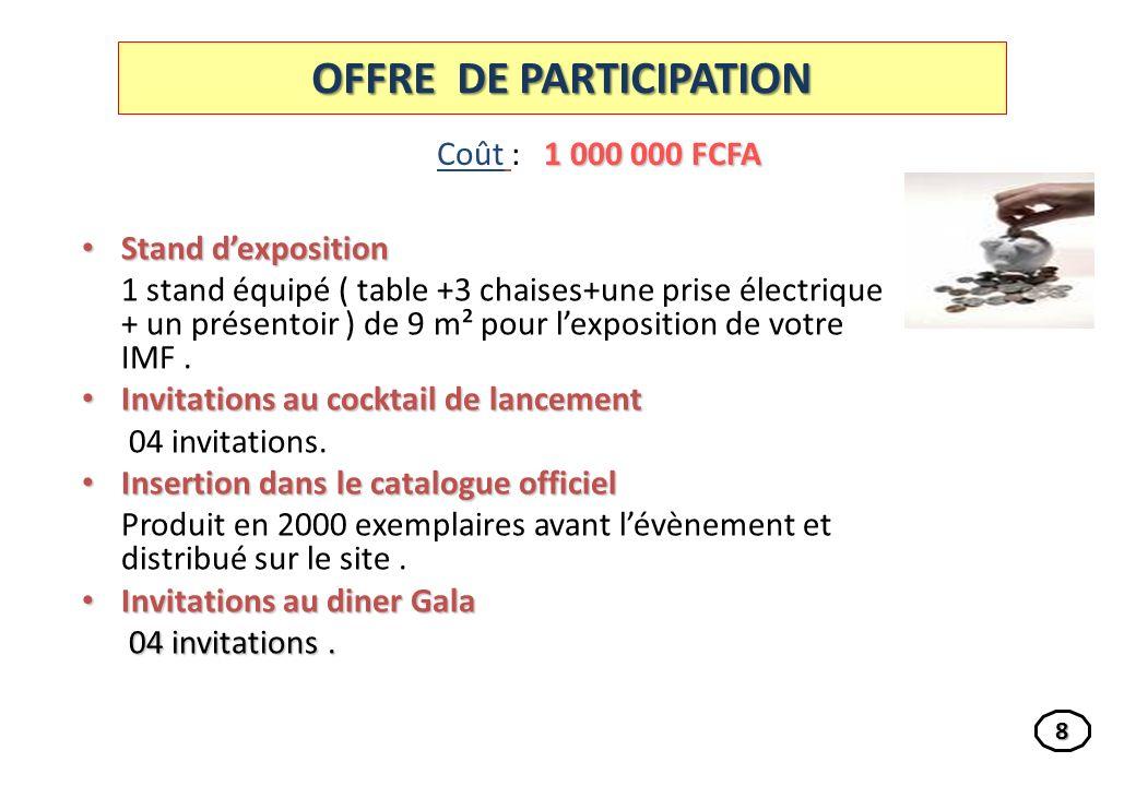 OFFRE DE PARTICIPATION Stand dexposition Stand dexposition 1 stand équipé ( table +3 chaises+une prise électrique + un présentoir ) de 9 m² pour lexposition de votre IMF.