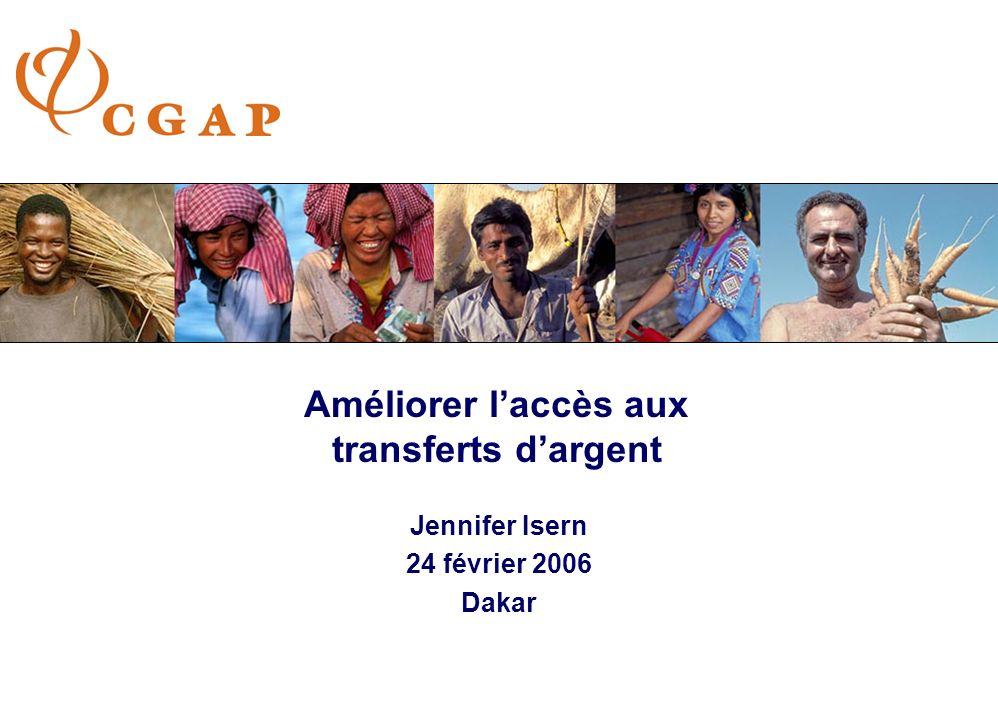Améliorer laccès aux transferts dargent Jennifer Isern 24 février 2006 Dakar