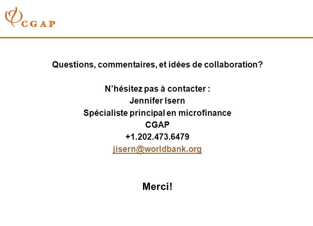 Questions, commentaires, et idées de collaboration? Nhésitez pas à contacter : Jennifer Isern Spécialiste principal en microfinance CGAP +1.202.473.64