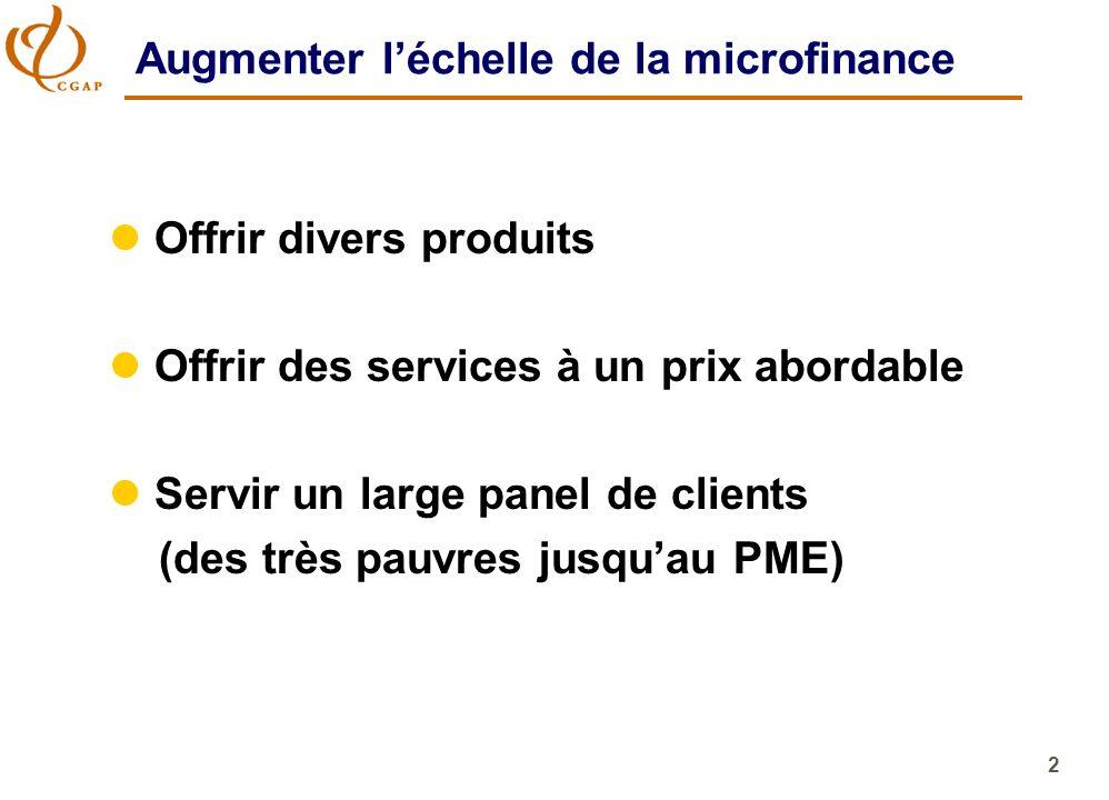 2 Augmenter léchelle de la microfinance l Offrir divers produits l Offrir des services à un prix abordable l Servir un large panel de clients (des trè