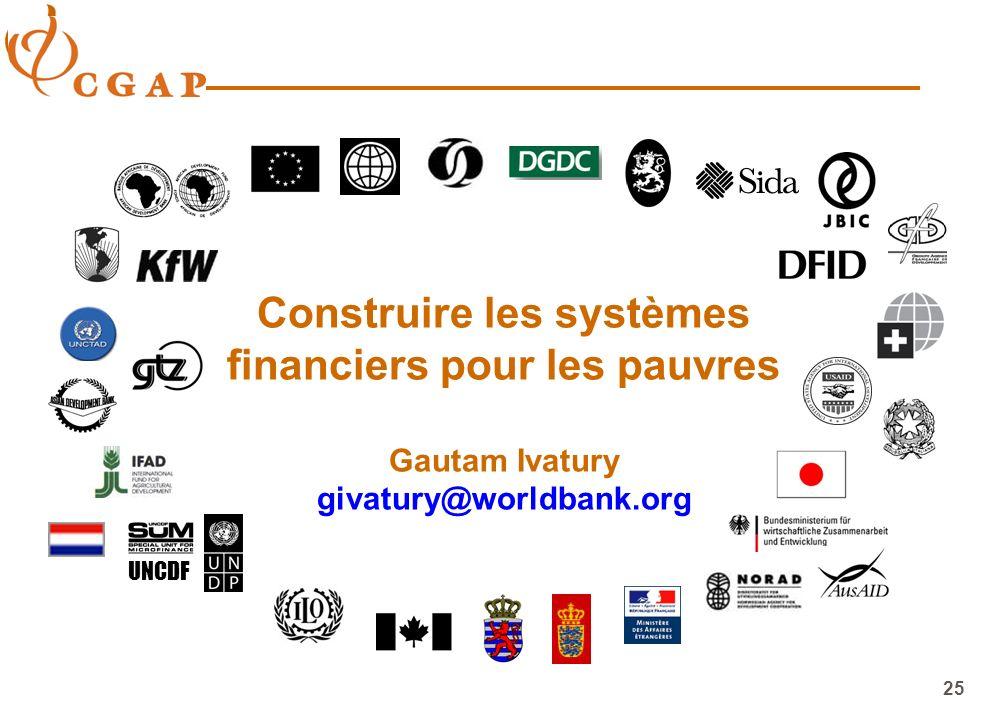 25 UNCDF Construire les systèmes financiers pour les pauvres Gautam Ivatury givatury@worldbank.org