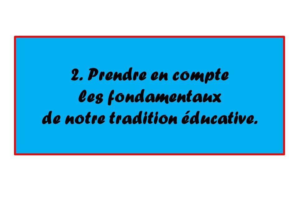 2. Prendre en compte les fondamentaux de notre tradition éducative.