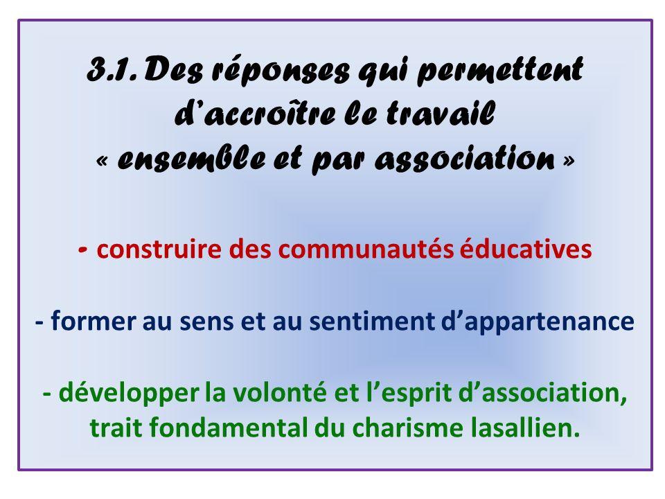 3.1. Des réponses qui permettent daccroître le travail « ensemble et par association » - construire des communautés éducatives - former au sens et au