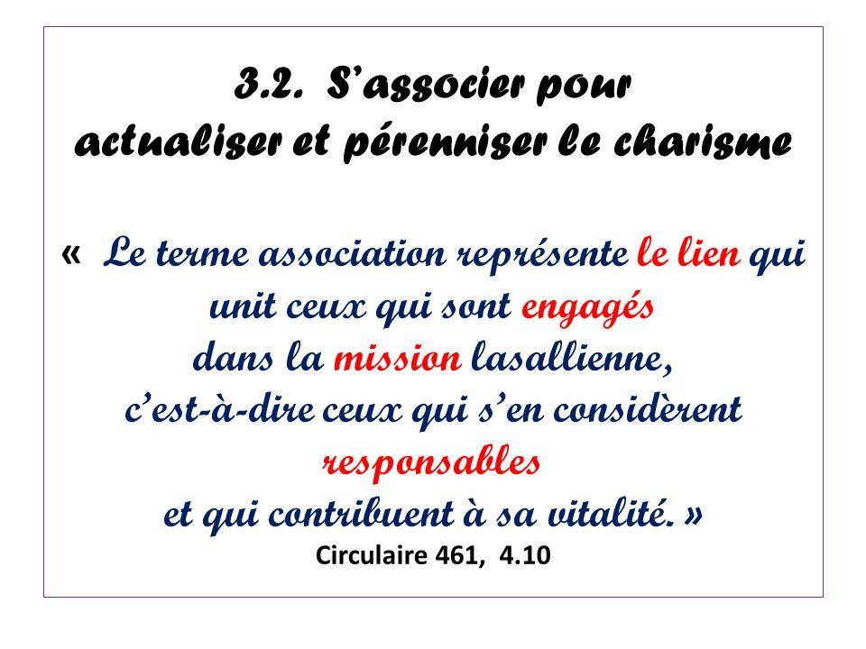 3.2. Sassocier pour actualiser et pérenniser le charisme « Le terme association représente le lien qui unit ceux qui sont engagés dans la mission lasa
