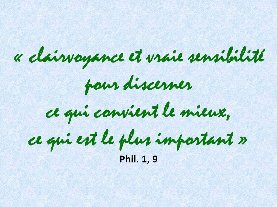 « clairvoyance et vraie sensibilité pour discerner ce qui convient le mieux, ce qui est le plus important » Phil.