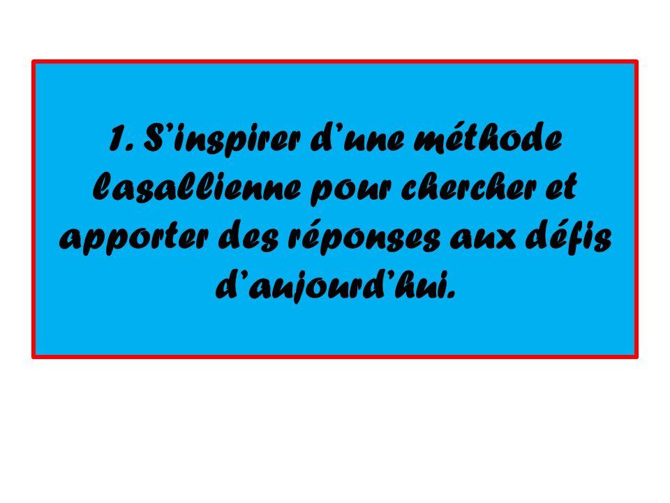 1. Sinspirer dune méthode lasallienne pour chercher et apporter des réponses aux défis daujourdhui.